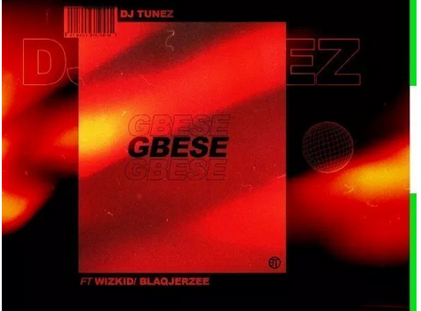 Download Mp3: DJ Tunez - Gbese Ft. Wizkid & Blaq Jerzee