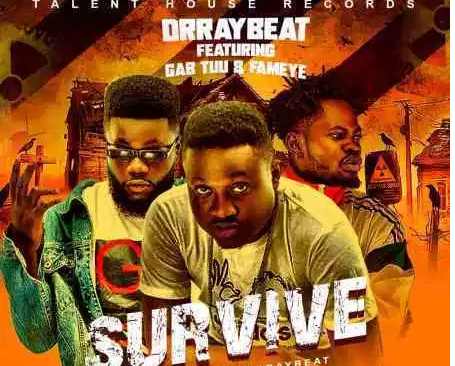Download Mp3: Dr Ray Beat - Survive Ft. Fameye & Gab Tuu
