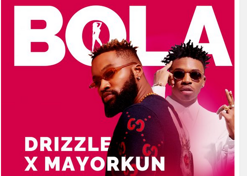 Download Music: Drizzle Ft. Mayorkun- Bola